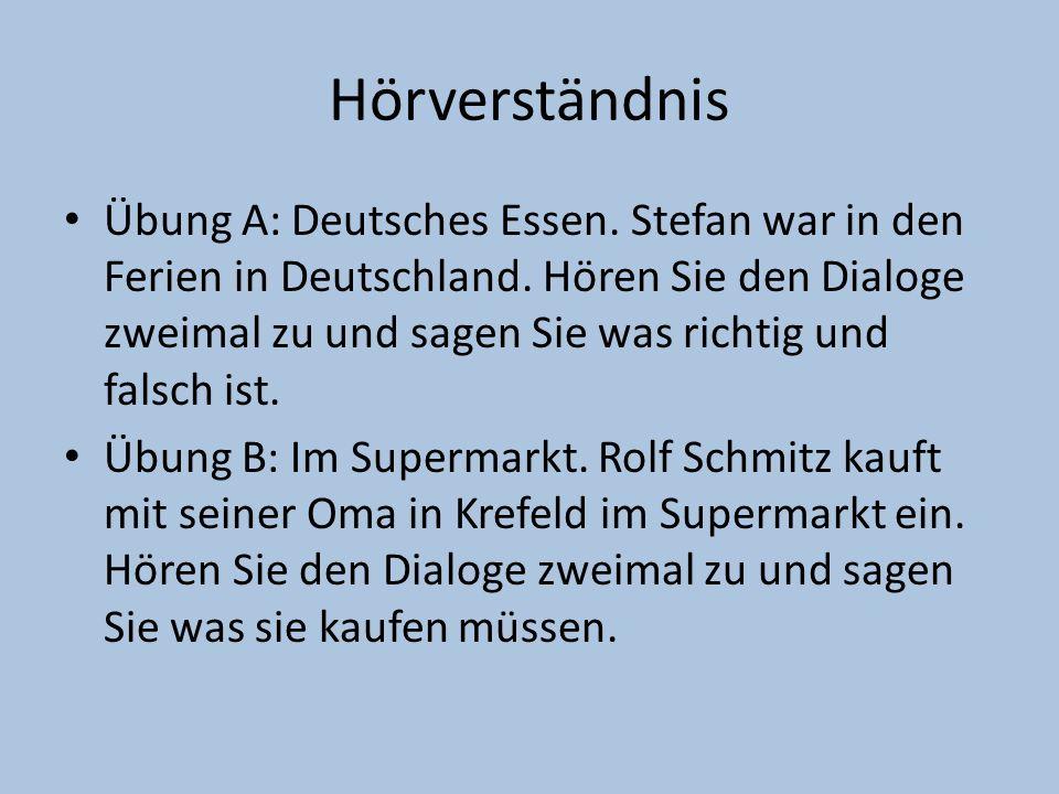Hörverständnis Übung A: Deutsches Essen. Stefan war in den Ferien in Deutschland. Hören Sie den Dialoge zweimal zu und sagen Sie was richtig und falsc