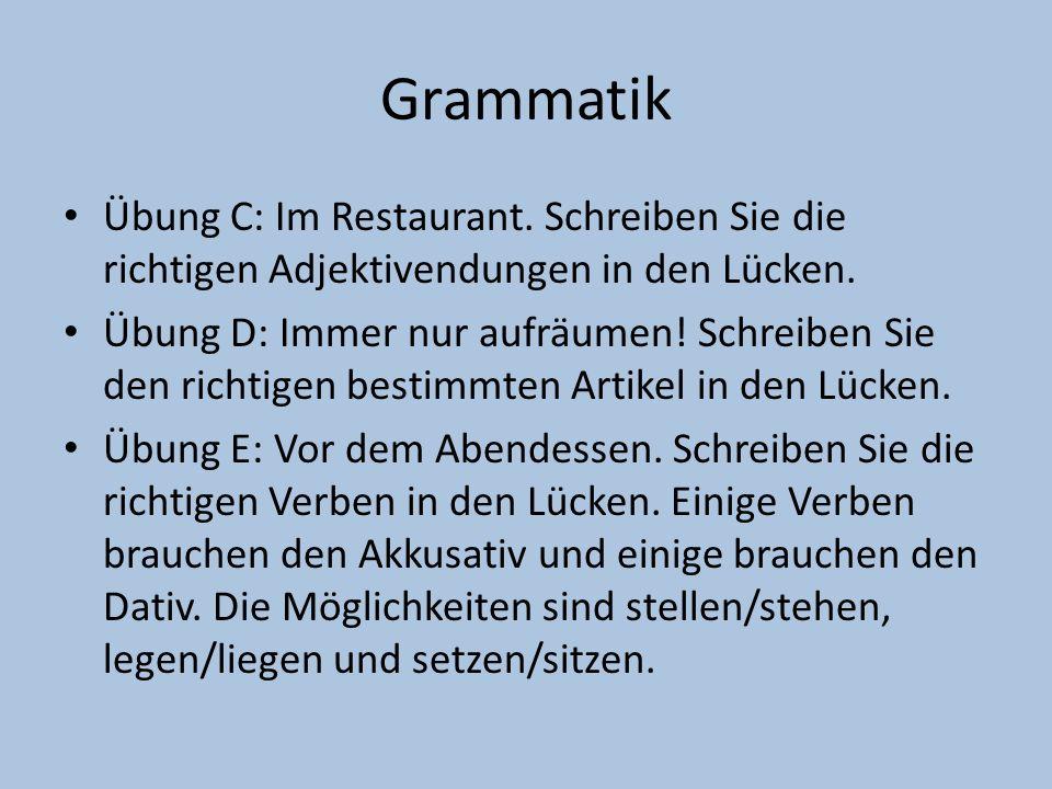 Grammatik Übung C: Im Restaurant. Schreiben Sie die richtigen Adjektivendungen in den Lücken. Übung D: Immer nur aufräumen! Schreiben Sie den richtige