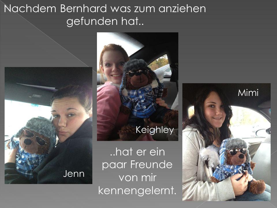 Nachdem Bernhard was zum anziehen gefunden hat....hat er ein paar Freunde von mir kennengelernt.