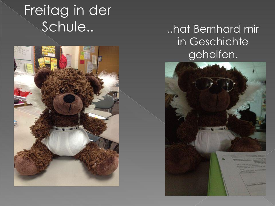 Freitag in der Schule....hat Bernhard mir in Geschichte geholfen.