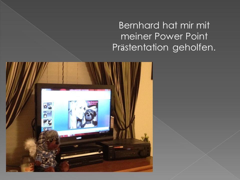 Bernhard hat mir mit meiner Power Point Pr ӓ stentation geholfen.