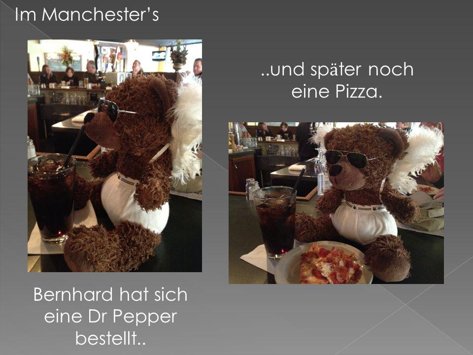 Im Manchesters Bernhard hat sich eine Dr Pepper bestellt....und sp ӓ ter noch eine Pizza.