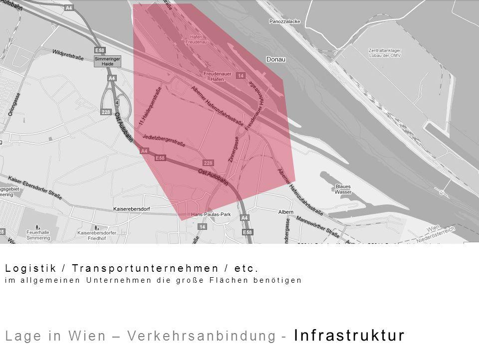 Lage in Wien – Verkehrsanbindung - Infrastruktur Logistik / Transportunternehmen / etc. im allgemeinen Unternehmen die große Flächen benötigen