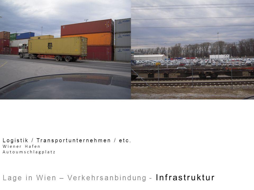 Logistik / Transportunternehmen / etc. Wiener Hafen Autoumschlagplatz Lage in Wien – Verkehrsanbindung - Infrastruktur