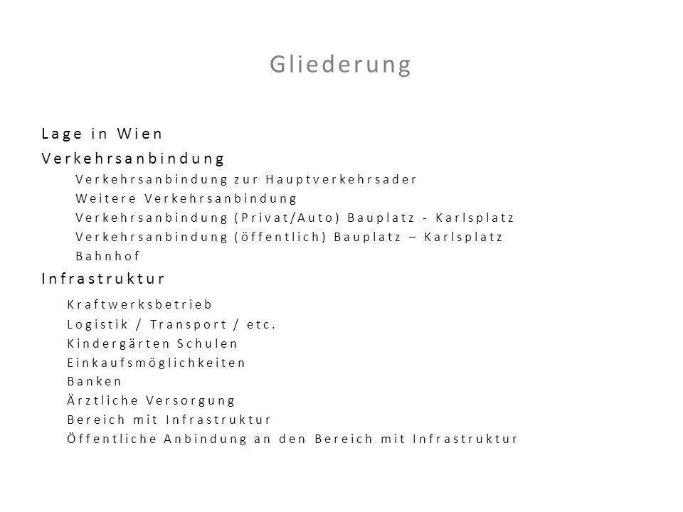 Gliederung Lage in Wien Verkehrsanbindung Verkehrsanbindung zur Hauptverkehrsader Weitere Verkehrsanbindung Verkehrsanbindung (Privat/Auto) Bauplatz -