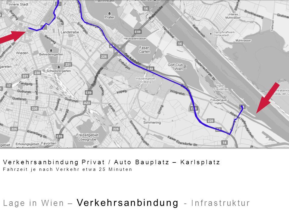 Lage in Wien – Verkehrsanbindung - Infrastruktur Verkehrsanbindung Öffentlich Bauplatz – Karlsplatz Fahrzeit je nach Wartezeit etwa 40 Minuten