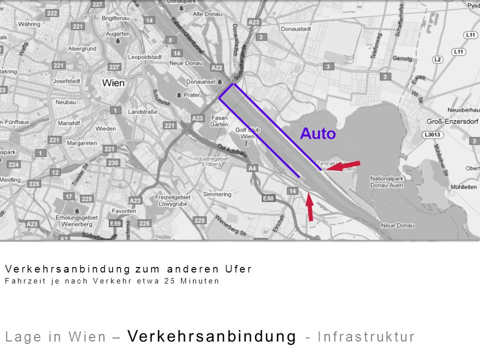 Lage in Wien – Verkehrsanbindung - Infrastruktur Verkehrsanbindung zum anderen Ufer Fahrzeit je nach Verkehr etwa 25 Minuten