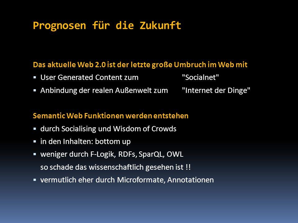 Prognosen für die Zukunft Das aktuelle Web 2.0 ist der letzte große Umbruch im Web mit User Generated Content zum