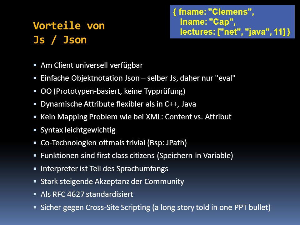 Vorteile von Js / Json Am Client universell verfügbar Einfache Objektnotation Json – selber Js, daher nur