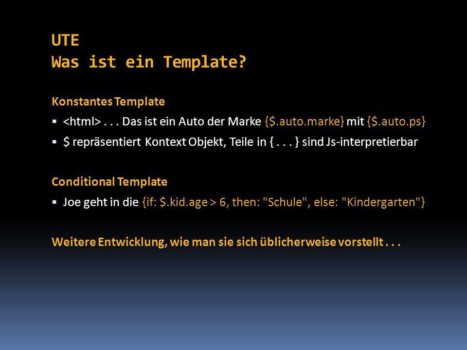 UTE Was ist ein Template? Konstantes Template... Das ist ein Auto der Marke {$.auto.marke} mit {$.auto.ps} $ repräsentiert Kontext Objekt, Teile in {.