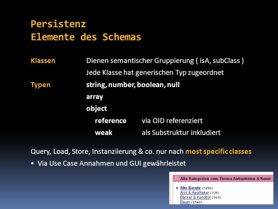 Persistenz Elemente des Schemas KlassenDienen semantischer Gruppierung ( isA, subClass ) Jede Klasse hat generischen Typ zugeordnet Typenstring, numbe