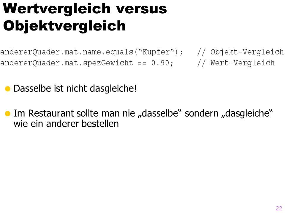 Wertvergleich versus Objektvergleich Dasselbe ist nicht dasgleiche! Im Restaurant sollte man nie dasselbe sondern dasgleiche wie ein anderer bestellen