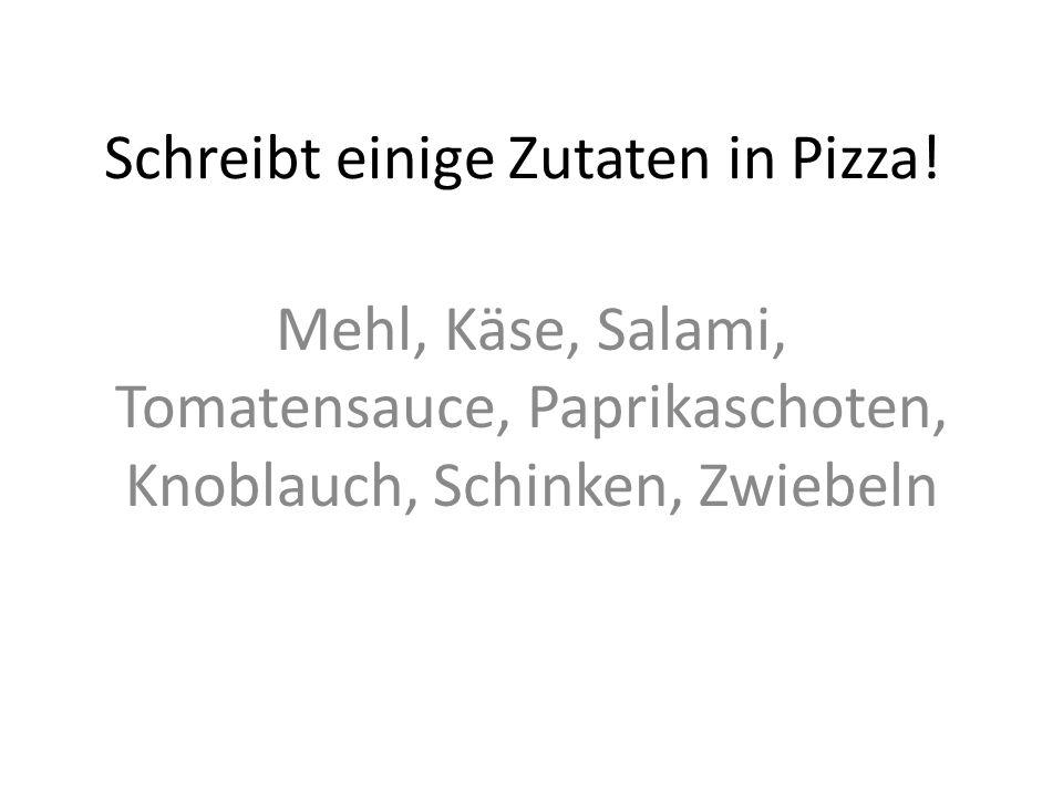 Schreibt einige Zutaten in Pizza.
