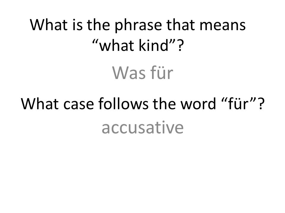 Was für What is the phrase that means what kind? What case follows the word für? accusative