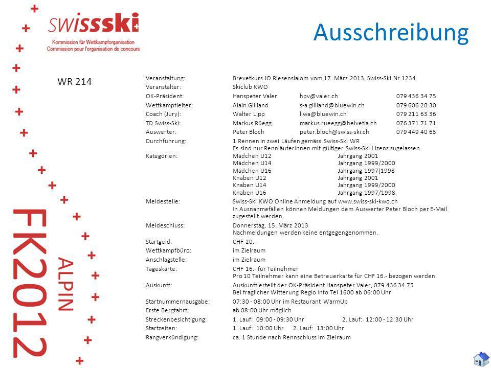 WR 214 Veranstaltung:Brevetkurs JO Riesenslalom vom 17. März 2013, Swiss-Ski Nr 1234 Veranstalter:Skiclub KWO OK-Präsident:Hanspeter Valerhpv@valer.ch