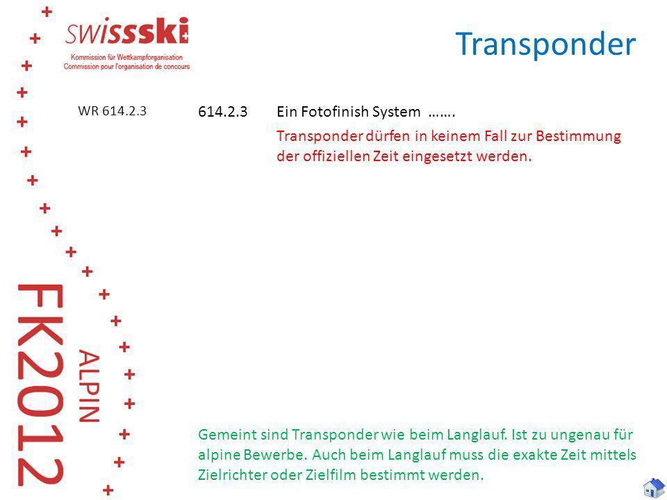 Transponder 614.2.3 Ein Fotofinish System ……. Transponder dürfen in keinem Fall zur Bestimmung der offiziellen Zeit eingesetzt werden. Gemeint sind Tr