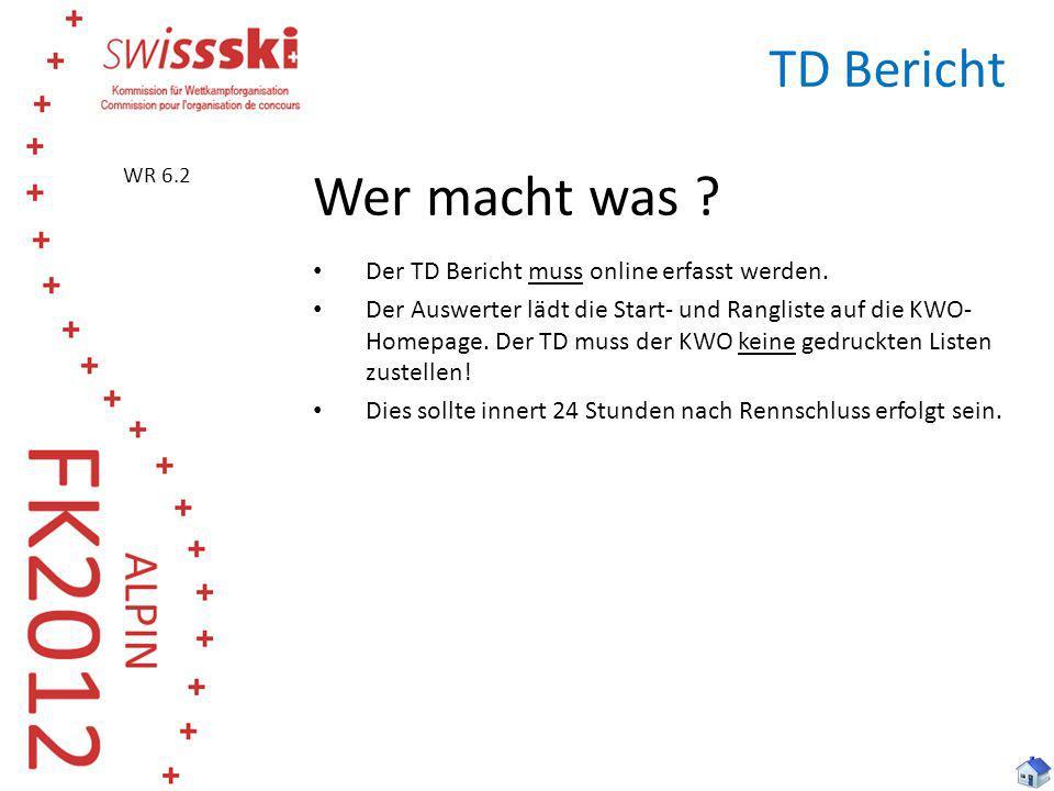 TD Bericht Wer macht was ? Der TD Bericht muss online erfasst werden. Der Auswerter lädt die Start- und Rangliste auf die KWO- Homepage. Der TD muss d