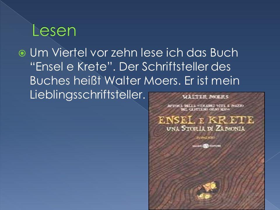 Um Viertel vor zehn lese ich das Buch Ensel e Krete. Der Schriftsteller des Buches heißt Walter Moers. Er ist mein Lieblingsschriftsteller.
