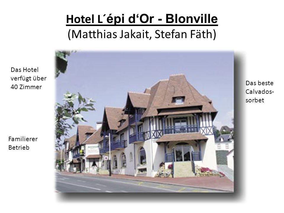 Hotel L´ épi dOr - Blonville (Matthias Jakait, Stefan Fäth) Das Hotel verfügt über 40 Zimmer Familierer Betrieb Das beste Calvados- sorbet
