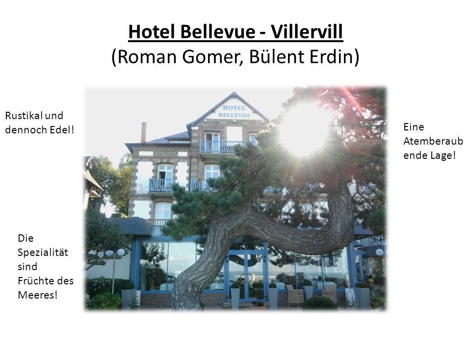 Hotel Bellevue - Villervill (Roman Gomer, Bülent Erdin) Rustikal und dennoch Edel! Eine Atemberaub ende Lage! Die Spezialität sind Früchte des Meeres!