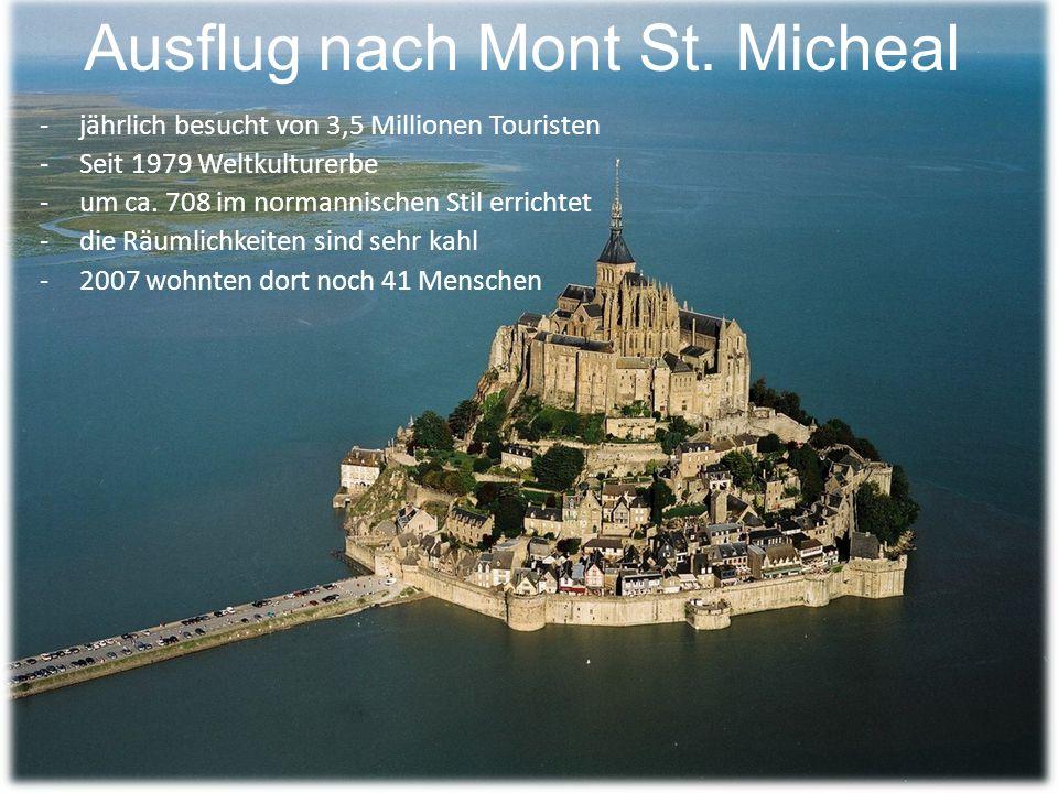 Ausflug nach Mont St. Micheal -jährlich besucht von 3,5 Millionen Touristen -Seit 1979 Weltkulturerbe -um ca. 708 im normannischen Stil errichtet -die