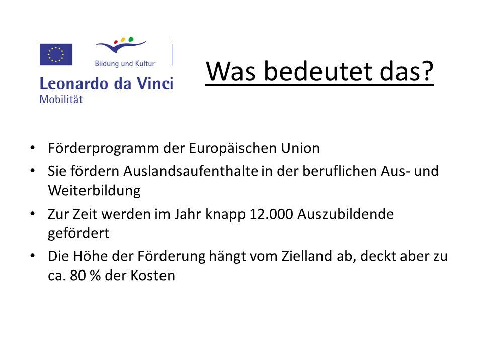 Was bedeutet das? Förderprogramm der Europäischen Union Sie fördern Auslandsaufenthalte in der beruflichen Aus- und Weiterbildung Zur Zeit werden im J