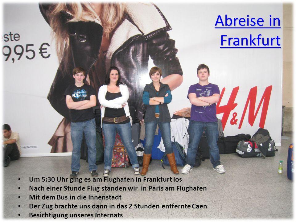 Abreise in Frankfurt Abreise in Frankfurt Um 5:30 Uhr ging es am Flughafen in Frankfurt los Nach einer Stunde Flug standen wir in Paris am Flughafen M