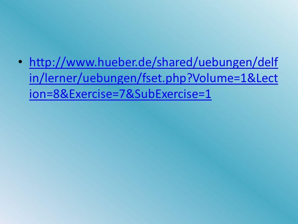 http://www.hueber.de/shared/uebungen/delf in/lerner/uebungen/fset.php?Volume=1&Lect ion=8&Exercise=7&SubExercise=1 http://www.hueber.de/shared/uebungen/delf in/lerner/uebungen/fset.php?Volume=1&Lect ion=8&Exercise=7&SubExercise=1