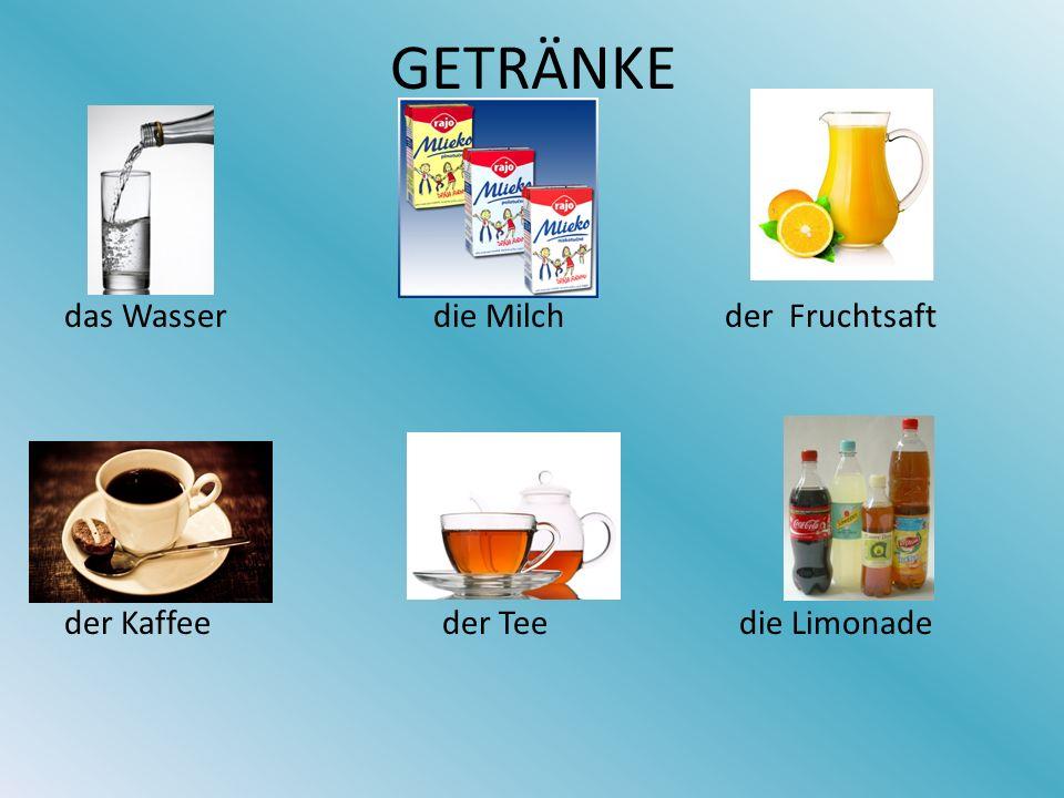 GETRÄNKE das Wasser die Milch der Fruchtsaft der Kaffee der Tee die Limonade