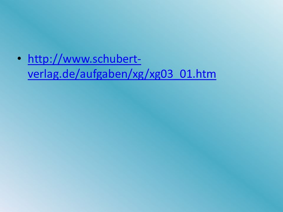 http://www.schubert- verlag.de/aufgaben/xg/xg03_01.htm http://www.schubert- verlag.de/aufgaben/xg/xg03_01.htm