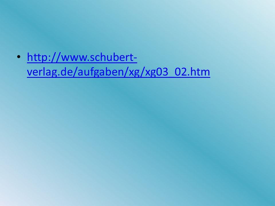 http://www.schubert- verlag.de/aufgaben/xg/xg03_02.htm http://www.schubert- verlag.de/aufgaben/xg/xg03_02.htm
