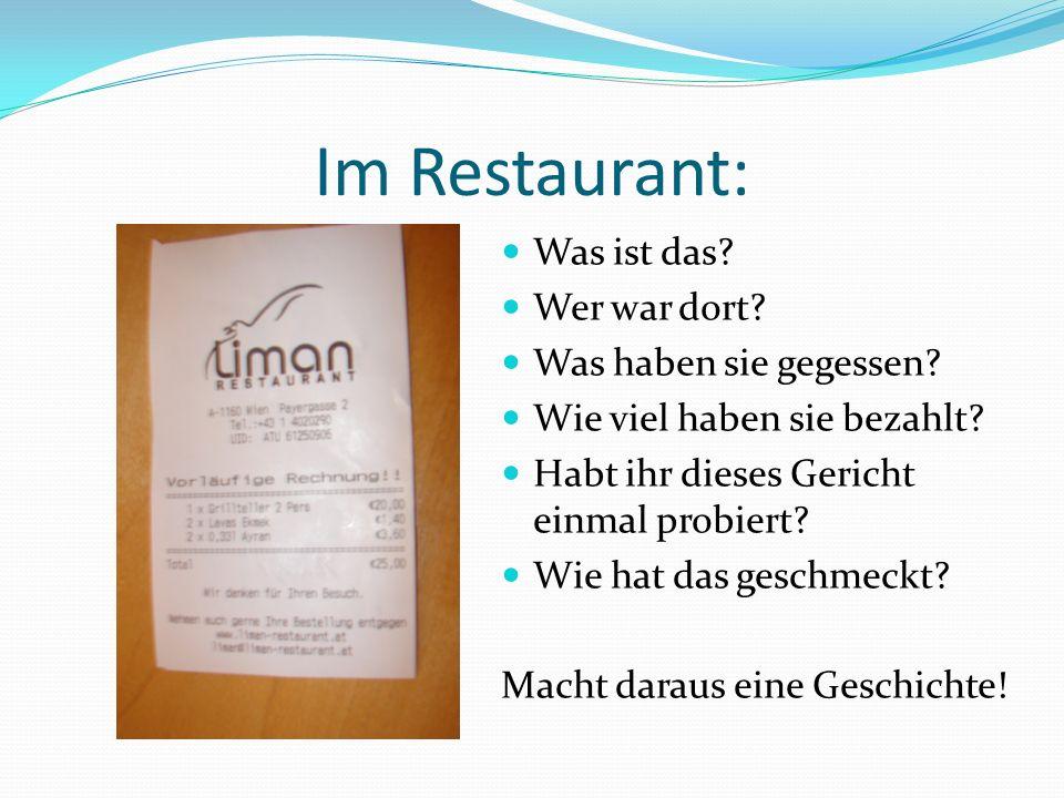 Im Restaurant: Was ist das? Wer war dort? Was haben sie gegessen? Wie viel haben sie bezahlt? Habt ihr dieses Gericht einmal probiert? Wie hat das ges