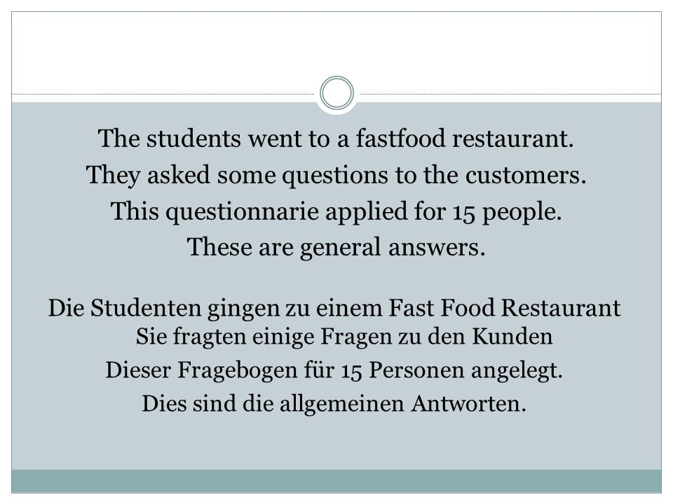 The students went to a fastfood restaurant. They asked some questions to the customers.