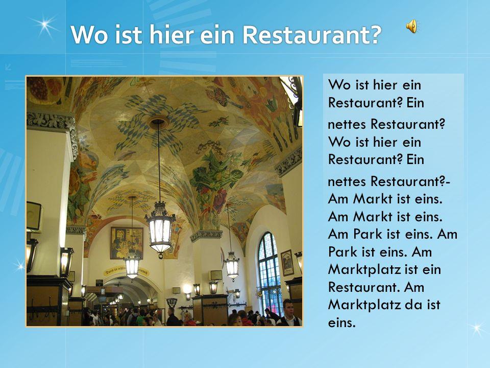 Wo ist hier ein Restaurant? Wo ist hier ein Restaurant? Ein nettes Restaurant? Wo ist hier ein Restaurant? Ein nettes Restaurant?- Am Markt ist eins.