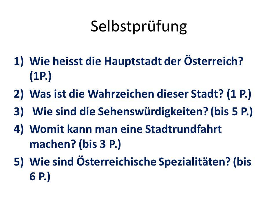 Selbstprüfung 1)Wie heisst die Hauptstadt der Österreich.