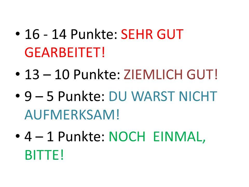 16 - 14 Punkte: SEHR GUT GEARBEITET. 13 – 10 Punkte: ZIEMLICH GUT.