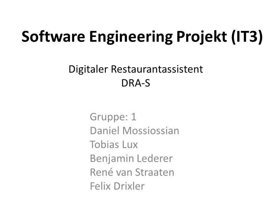 Gruppe: 1 Daniel Mossiossian Tobias Lux Benjamin Lederer René van Straaten Felix Drixler Software Engineering Projekt (IT3) Digitaler Restaurantassistent DRA-S