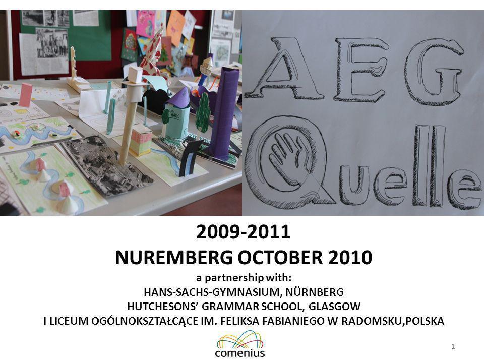 1 2009-2011 NUREMBERG OCTOBER 2010 a partnership with: HANS-SACHS-GYMNASIUM, NÜRNBERG HUTCHESONS GRAMMAR SCHOOL, GLASGOW I LICEUM OGÓLNOKSZTAŁCĄCE IM.
