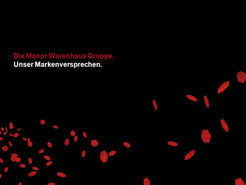 Die Manor Warenhaus Gruppe. Unser Markenversprechen.