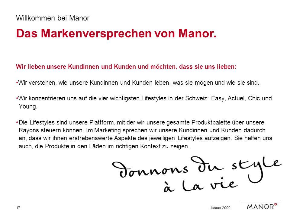 Januar 200917 Willkommen bei Manor Das Markenversprechen von Manor. Wir lieben unsere Kundinnen und Kunden und möchten, dass sie uns lieben: Wir verst
