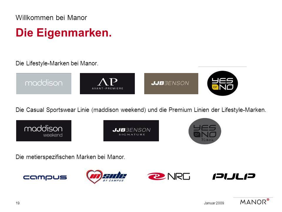 Januar 200919 Willkommen bei Manor Die Eigenmarken. Die Lifestyle-Marken bei Manor. Die metierspezifischen Marken bei Manor. Die Casual Sportswear Lin