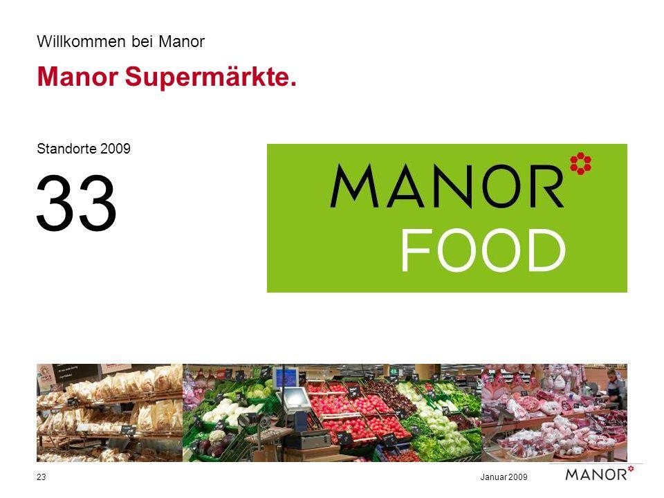 Januar 200923 Willkommen bei Manor Manor Supermärkte. Standorte 2009 33