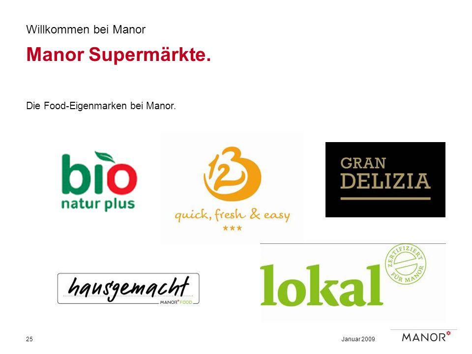 Januar 200925 Willkommen bei Manor Manor Supermärkte. Die Food-Eigenmarken bei Manor.
