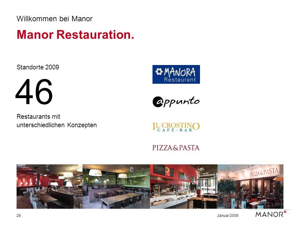 Januar 200926 Willkommen bei Manor Manor Restauration. Standorte 2009 Restaurants mit unterschiedlichen Konzepten 46