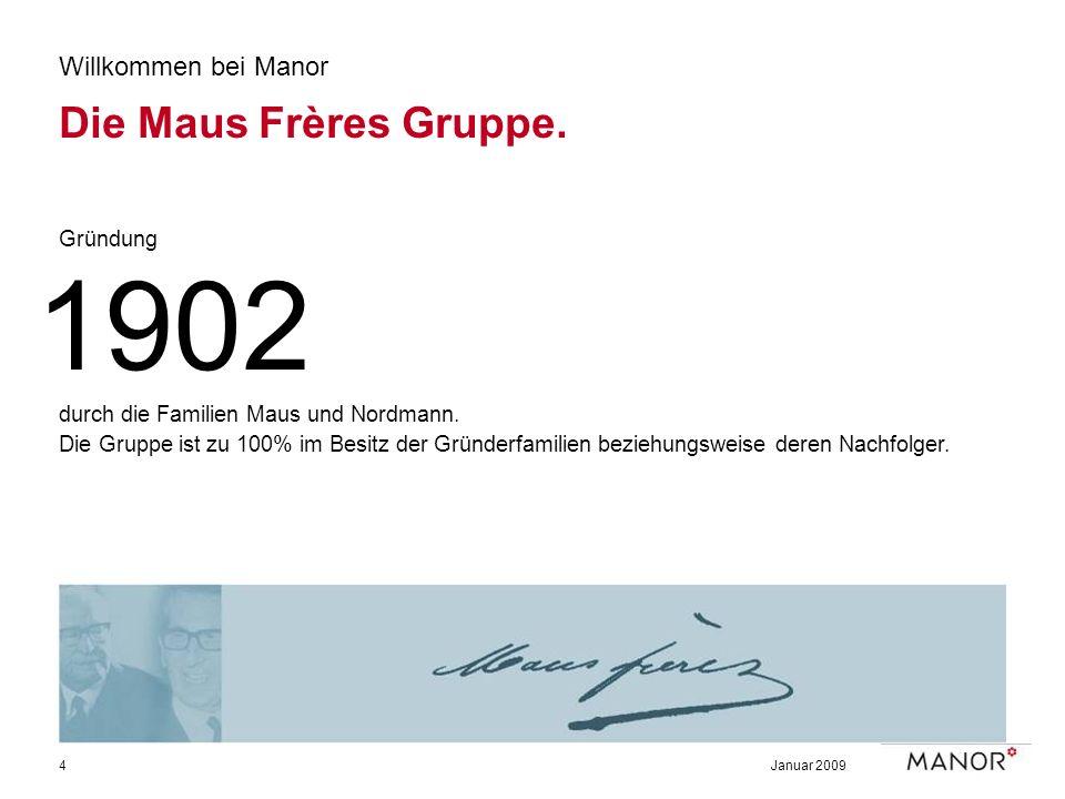 Januar 20094 Willkommen bei Manor Die Maus Frères Gruppe. Gründung durch die Familien Maus und Nordmann. Die Gruppe ist zu 100% im Besitz der Gründerf