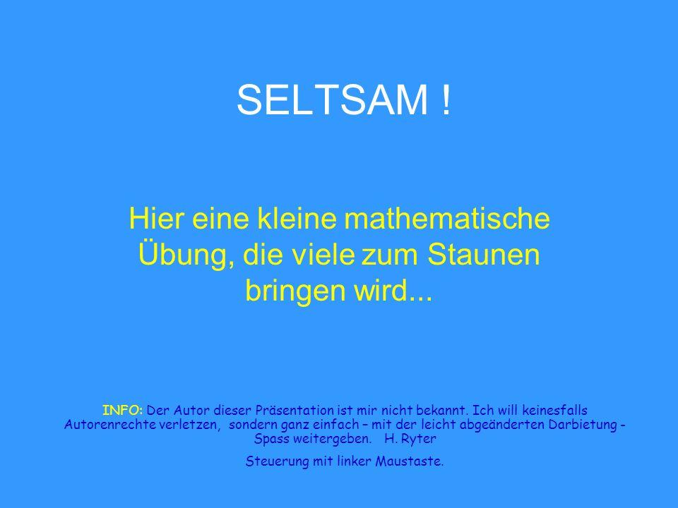 SELTSAM .Hier eine kleine mathematische Übung, die viele zum Staunen bringen wird...