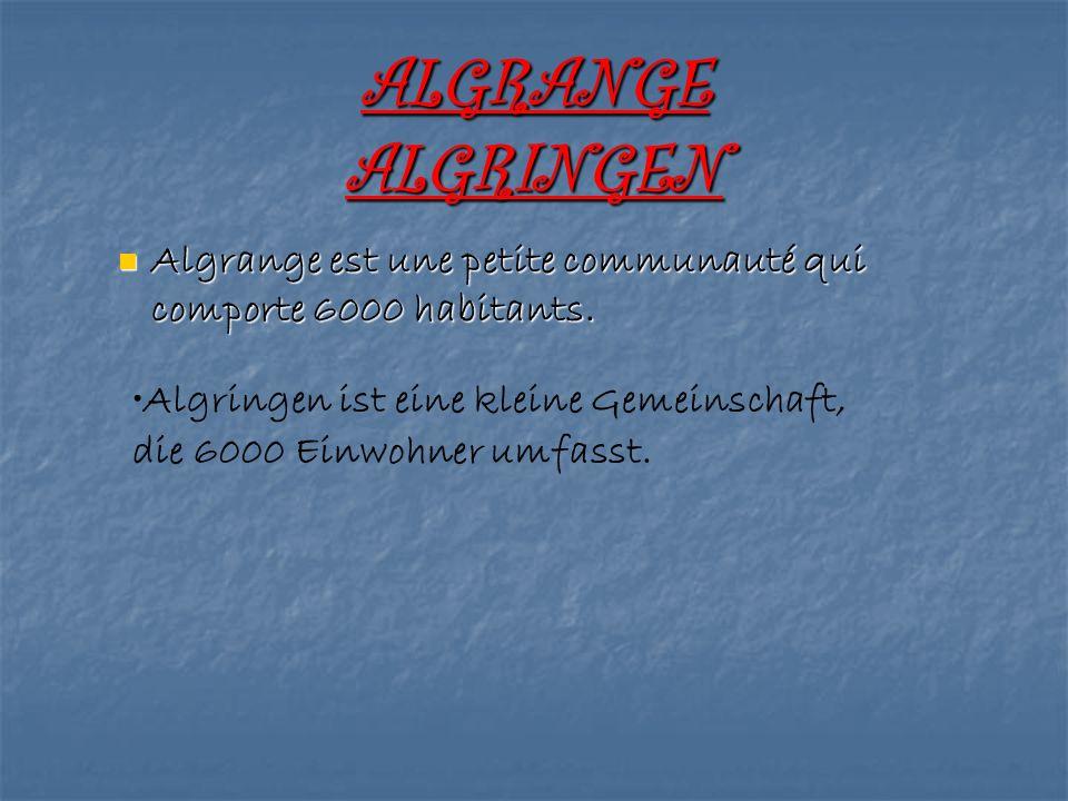 ALGRANGE ALGRINGEN Algrange est une petite communauté qui comporte 6000 habitants. Algrange est une petite communauté qui comporte 6000 habitants. Alg
