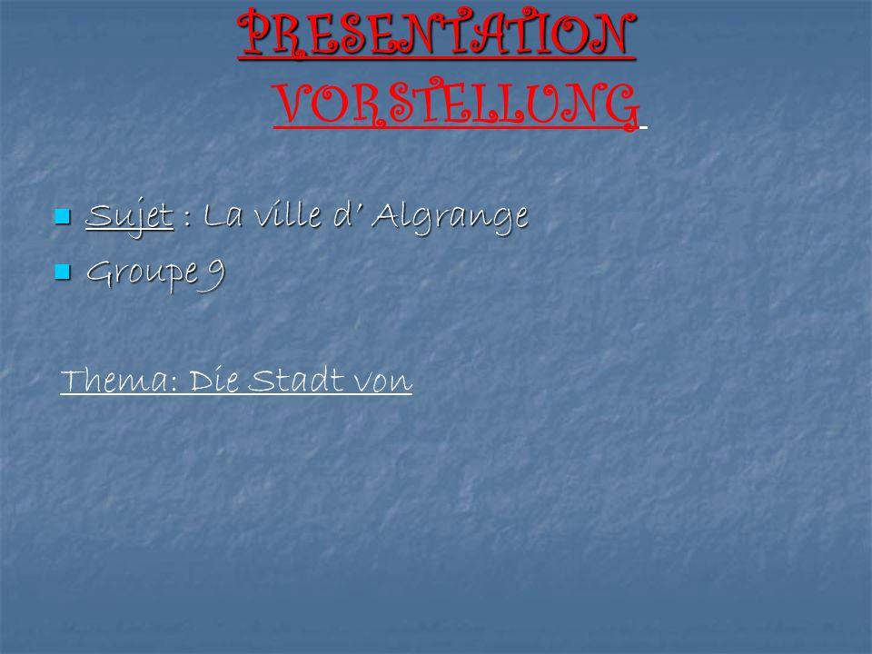 PRESENTATION Sujet : La ville d Algrange Sujet : La ville d Algrange Groupe 9 Groupe 9 Thema: Die Stadt von VORSTELLUNG