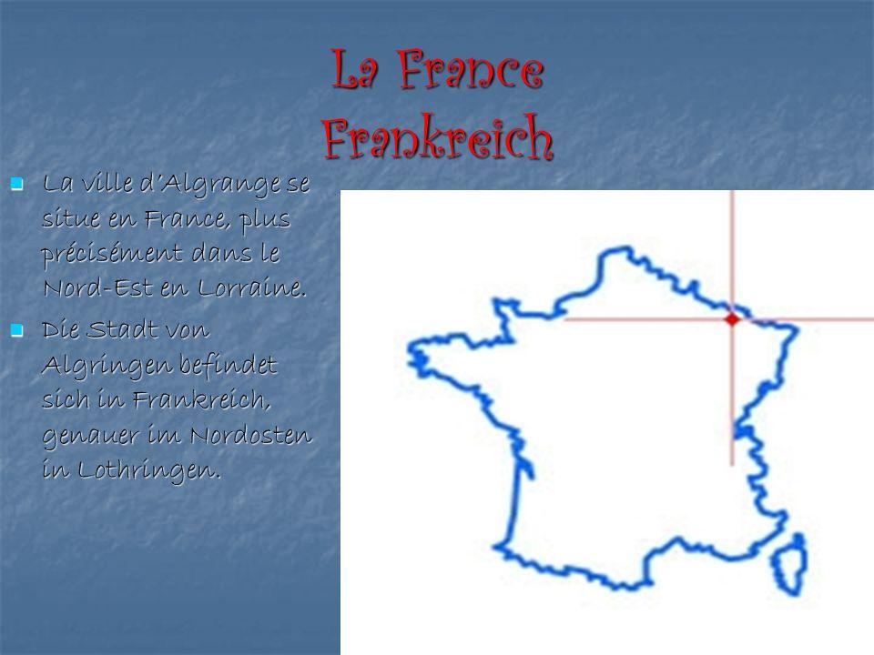 La France Frankreich La ville dAlgrange se situe en France, plus précisément dans le Nord-Est en Lorraine. La ville dAlgrange se situe en France, plus