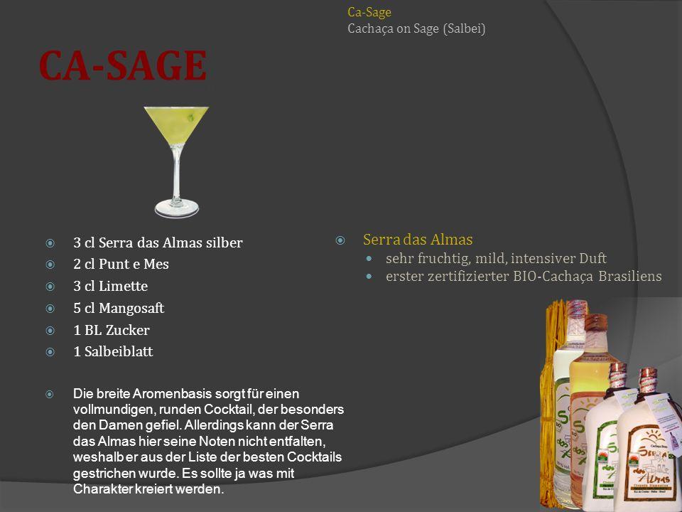 CA-SAGE 3 cl Serra das Almas silber 2 cl Punt e Mes 3 cl Limette 5 cl Mangosaft 1 BL Zucker 1 Salbeiblatt Die breite Aromenbasis sorgt für einen vollmundigen, runden Cocktail, der besonders den Damen gefiel.